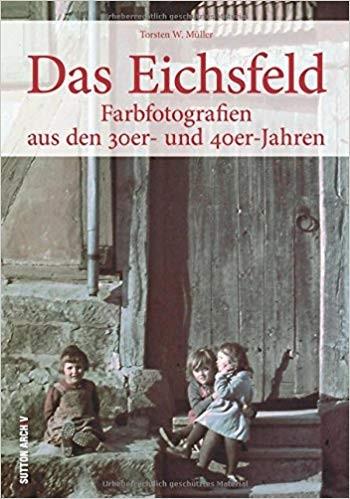 Das Eichsfeld Farbfotografien aus den 30er- und 40er-Jahren