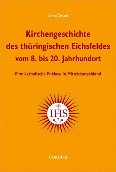 Kirchengeschichte des des thüringischen Eichsfeldwes vom8.-20.Jahrhundert