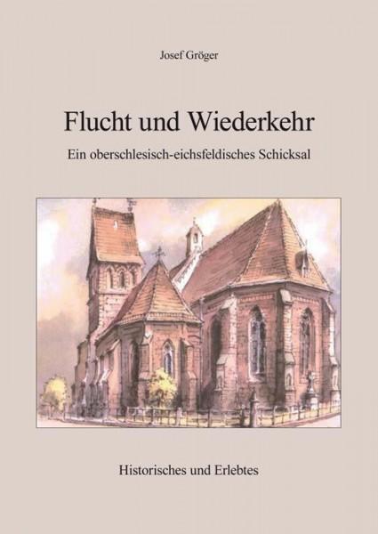 Flucht und Wiederkehr - Ein oberschlesisch-eichsfeldisches Schicksal